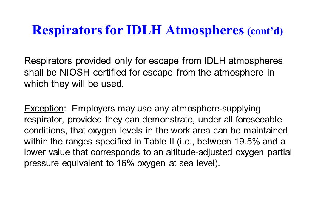Respirators for IDLH Atmospheres (contd) Respirators provided only for escape from IDLH atmospheres shall be NIOSH-certified for escape from the atmosphere in which they will be used.