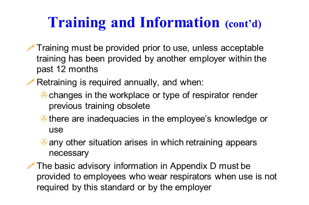 Training and Information (contd) !Training must be provided prior to use, unless acceptable training has been provided by another employer within the
