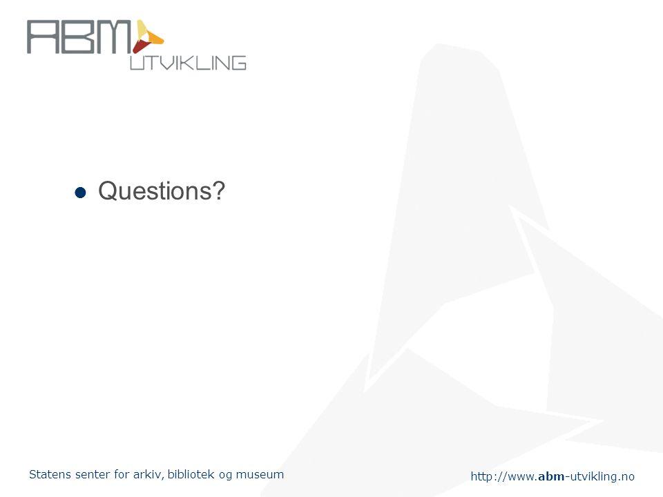http://www.abm-utvikling.no Statens senter for arkiv, bibliotek og museum Questions