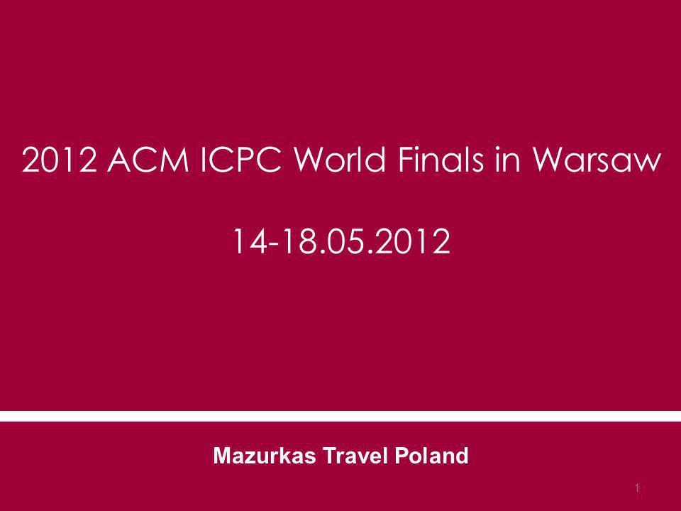 2012 ACM ICPC World Finals in Warsaw 14-18.05.2012 Mazurkas Travel Poland 1