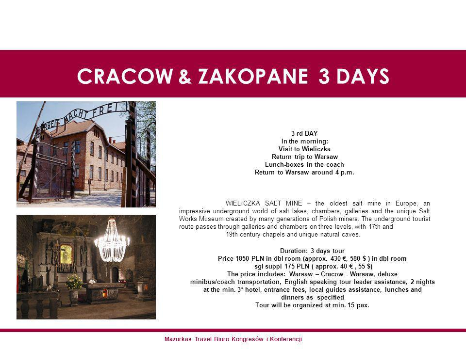 Mazurkas Travel Biuro Kongresów i Konferencji CRACOW & ZAKOPANE 3 DAYS 3 rd DAY In the morning: Visit to Wieliczka Return trip to Warsaw Lunch-boxes in the coach Return to Warsaw around 4 p.m.