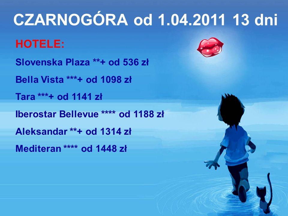 CZARNOGÓRA od 1.04.2011 13 dni HOTELE: Slovenska Plaza **+ od 536 zł Bella Vista ***+ od 1098 zł Tara ***+ od 1141 zł Iberostar Bellevue **** od 1188