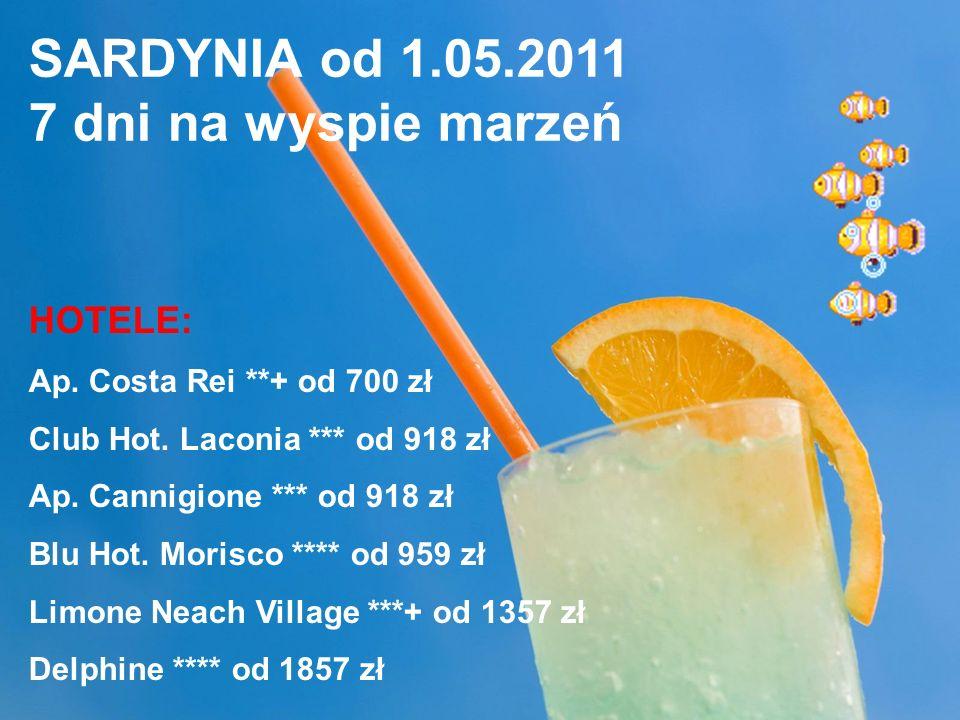 SARDYNIA od 1.05.2011 7 dni na wyspie marzeń HOTELE: Ap. Costa Rei **+ od 700 zł Club Hot. Laconia *** od 918 zł Ap. Cannigione *** od 918 zł Blu Hot.