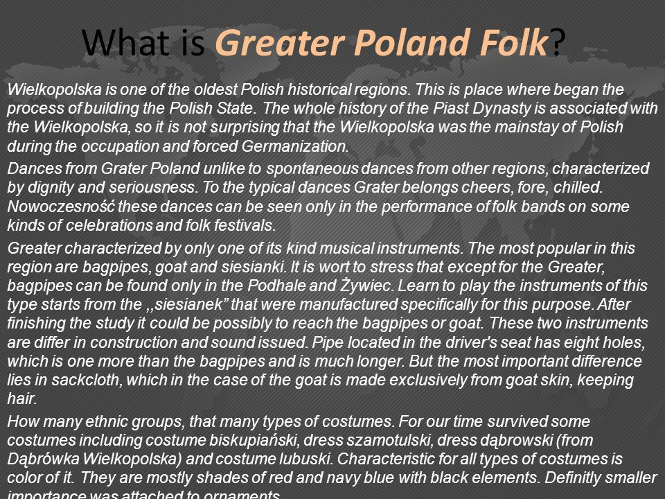 What is Greater Poland Folk? Wielkopolska is one of the oldest Polish historical regions. This is place where began the process of building the Polish