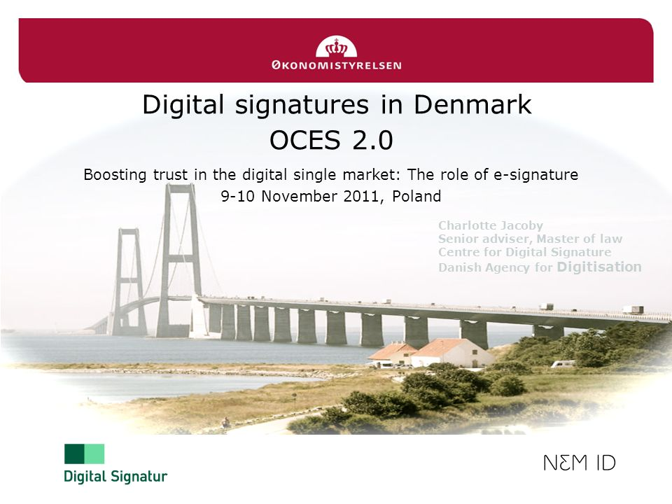 Digital signatures in Denmark OCES 2.0 Boosting trust in the digital single market: The role of e-signature 9-10 November 2011, Poland Charlotte Jacob