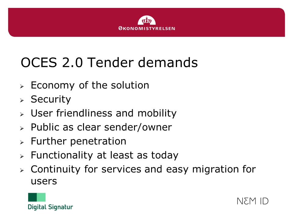 OCES 2.0 Tender demands Economy of the solution Security User friendliness and mobility Public as clear sender/owner Further penetration Functionality
