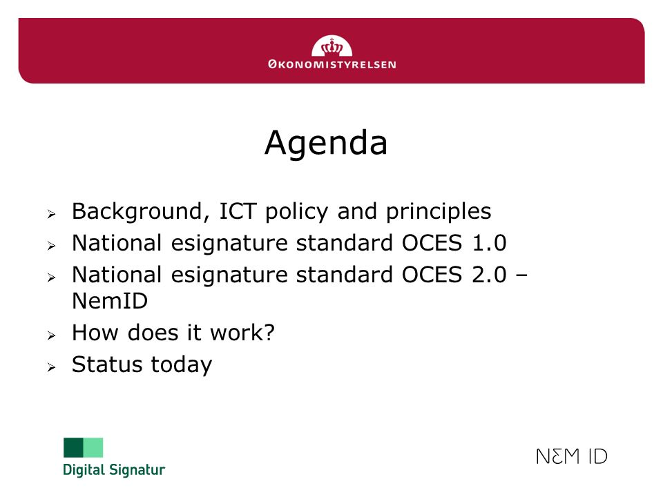 Agenda Background, ICT policy and principles National esignature standard OCES 1.0 National esignature standard OCES 2.0 – NemID How does it work? Sta