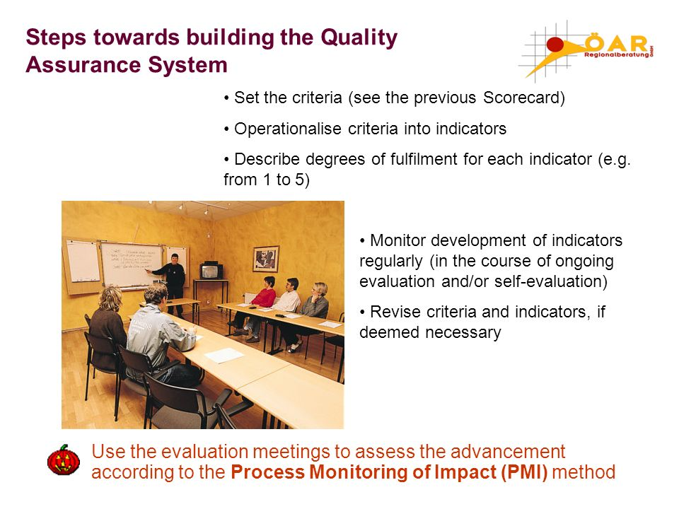 Steps towards building the Quality Assurance System Set the criteria (see the previous Scorecard) Operationalise criteria into indicators Describe deg