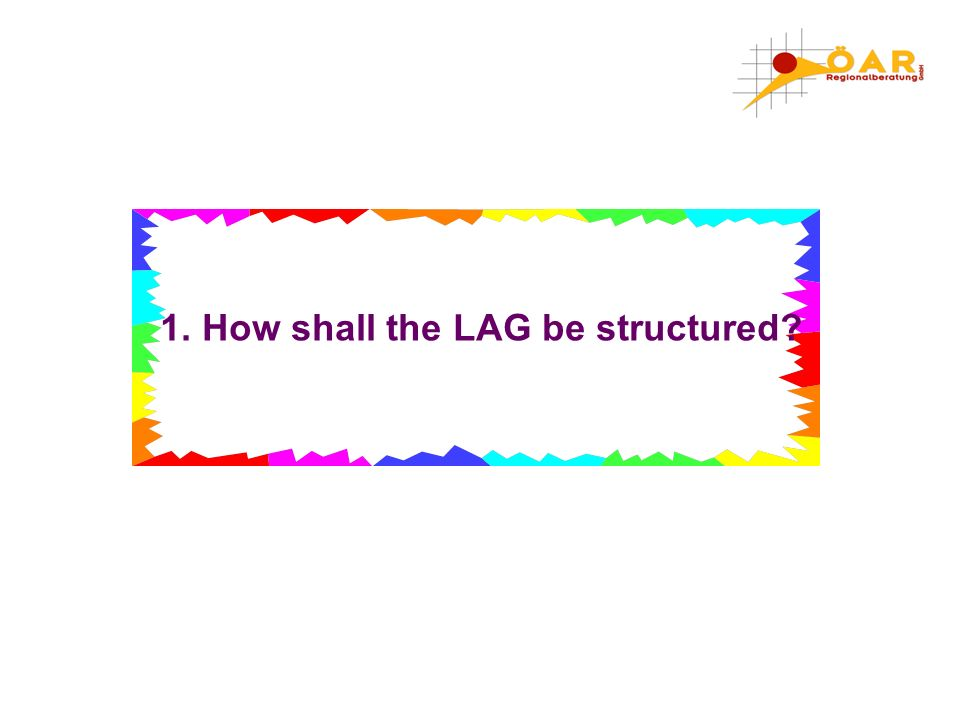 1. How shall the LAG be structured?