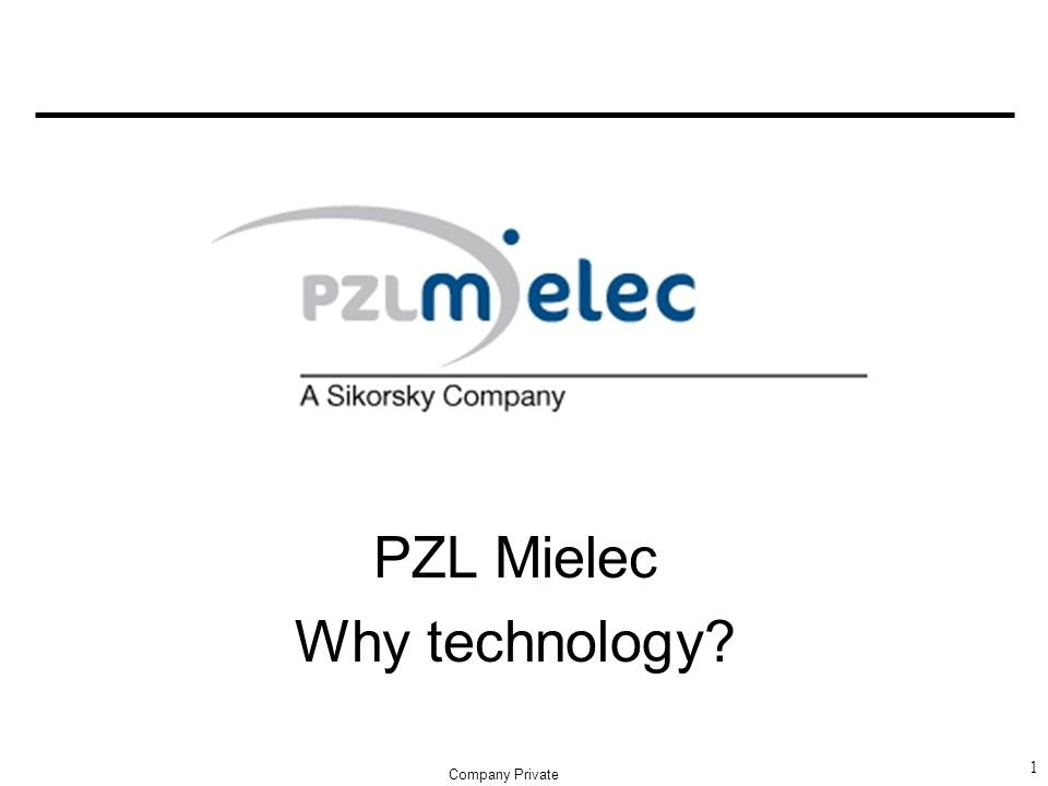 PZL Mielec Why technology? 1 Company Private