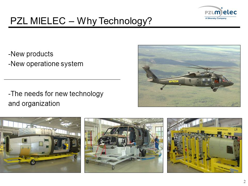 2 PZL MIELEC – Why Technology? -New products -New operatione system -The needs for new technology and organization