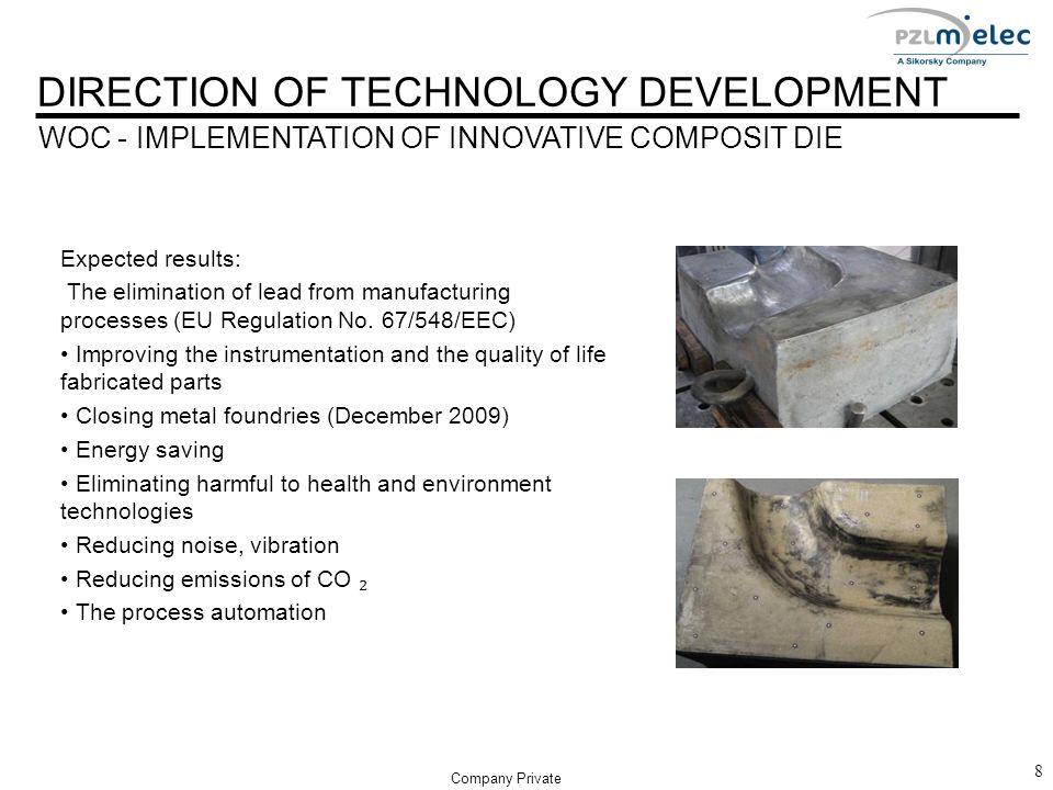 WOC - IMPLEMENTATION OF INNOVATIVE COMPOSIT DIE 8 Company Private Expected results: The elimination of lead from manufacturing processes (EU Regulation No.
