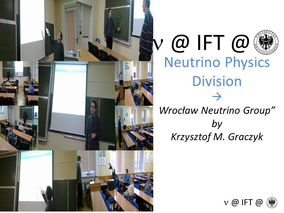 Neutrino Physics Division Wrocław Neutrino Group by Krzysztof M. Graczyk @ IFT @