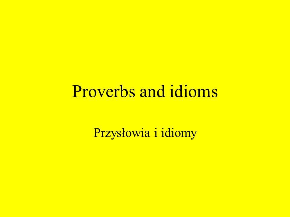 Proverbs and idioms Przysłowia i idiomy