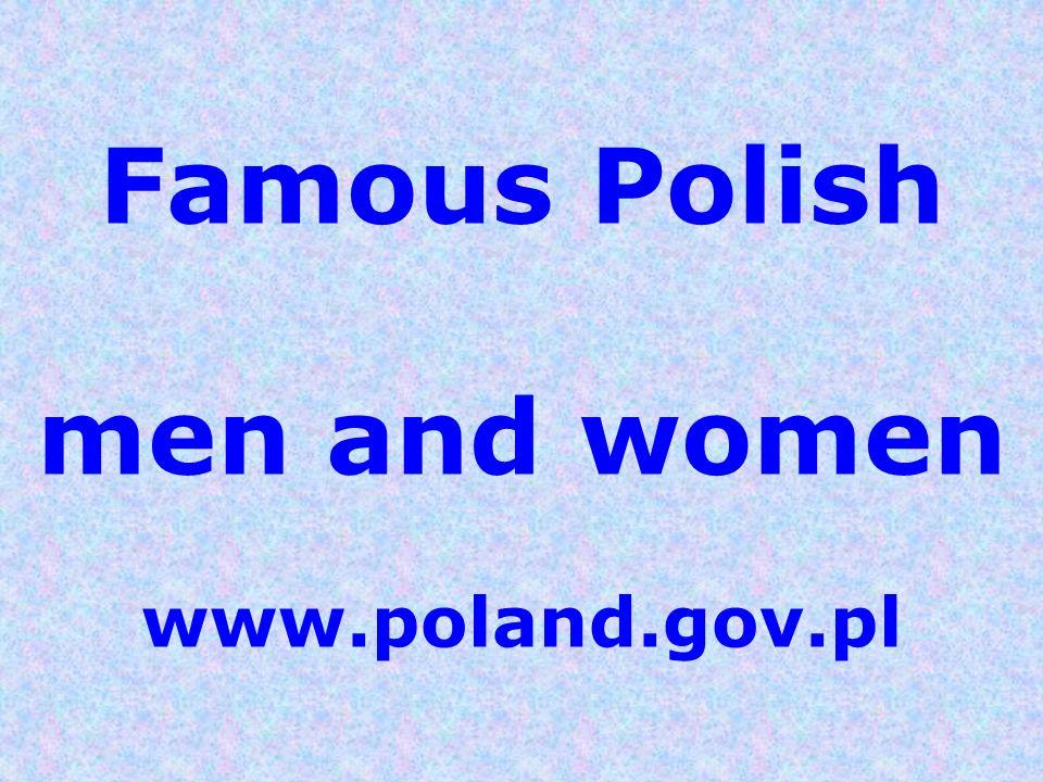 Famous Polish men and women www.poland.gov.pl