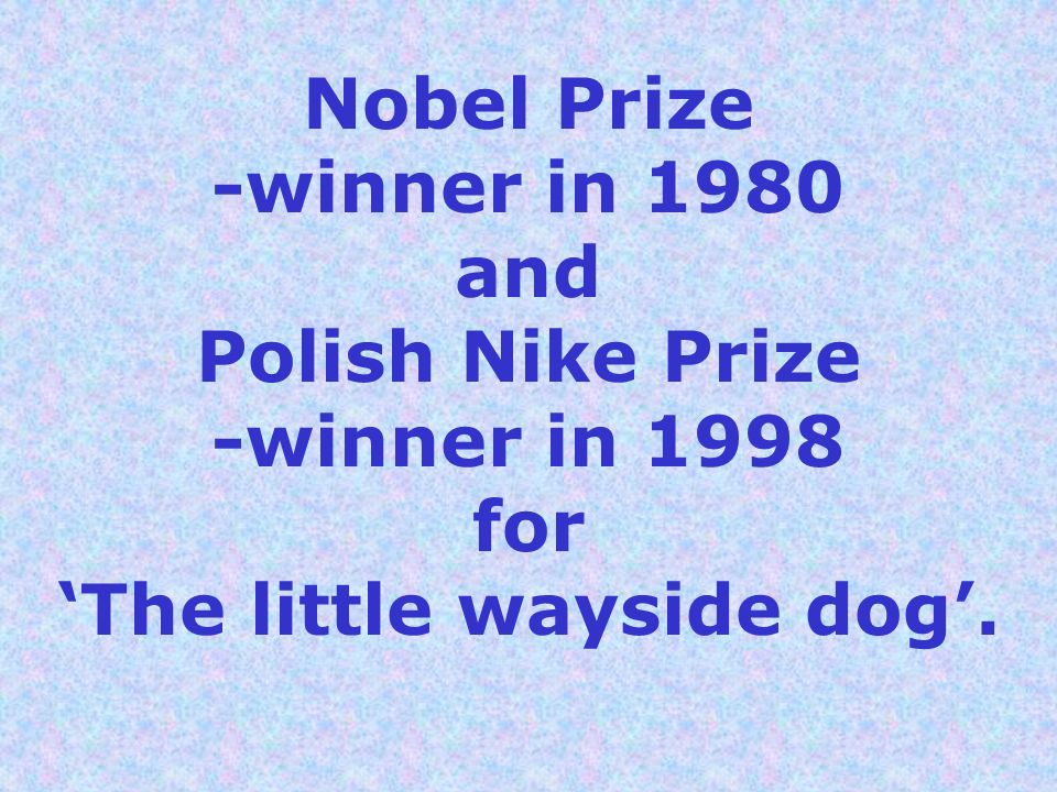 Nobel Prize -winner in 1980 and Polish Nike Prize -winner in 1998 for The little wayside dog.