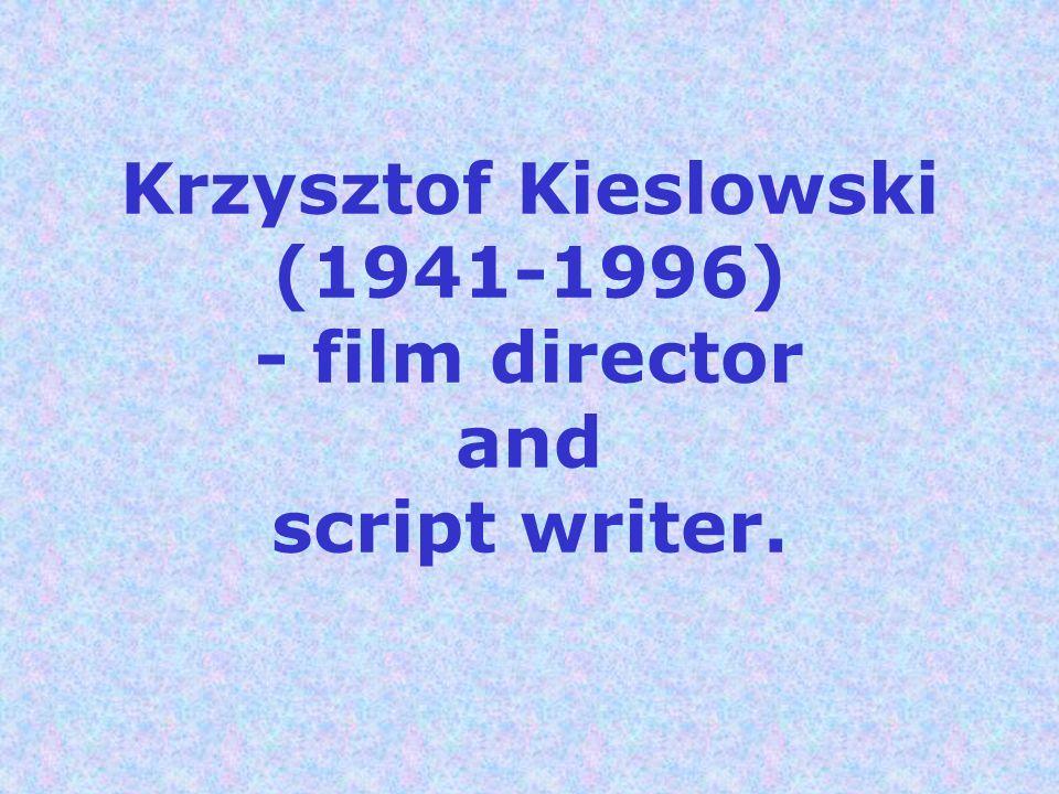 Krzysztof Kieslowski (1941-1996) - film director and script writer.