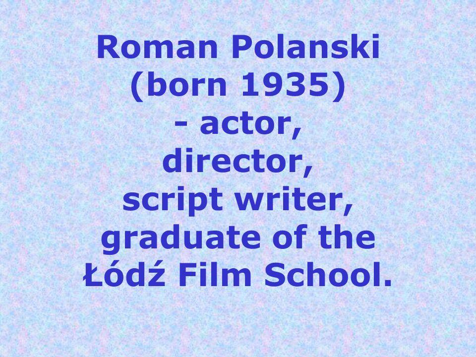 Roman Polanski (born 1935) - actor, director, script writer, graduate of the Łódź Film School.