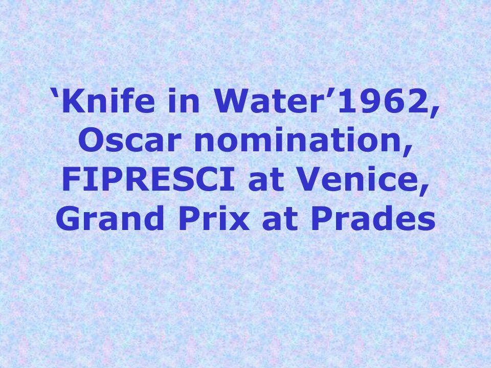 Knife in Water1962, Oscar nomination, FIPRESCI at Venice, Grand Prix at Prades
