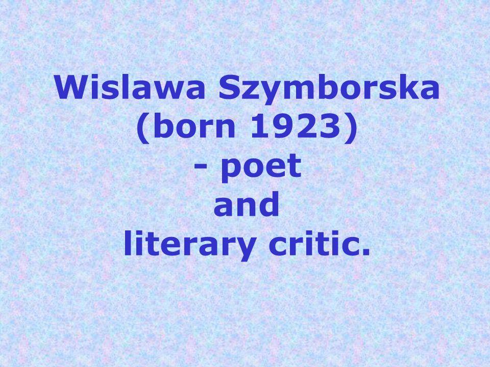 Wislawa Szymborska (born 1923) - poet and literary critic.