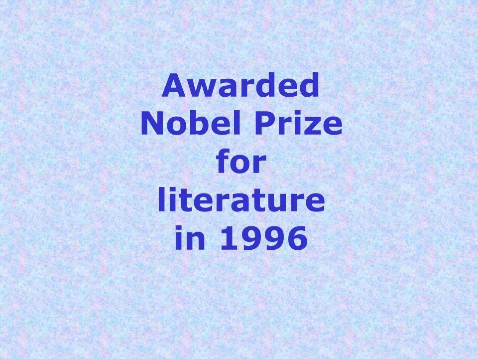 Awarded Nobel Prize for literature in 1996