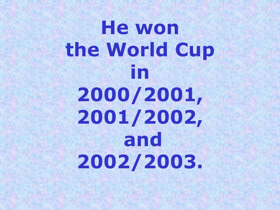 He won the World Cup in 2000/2001, 2001/2002, and 2002/2003.