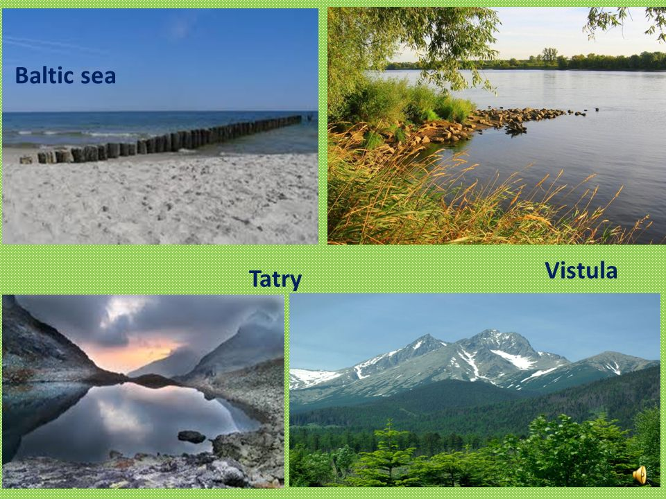 Enviroment Poland is situated near Baltic Sea. The longest river is Vistula (1,047km). Poland has beautiful mountains such as Tatry, Bieszczady and Ka