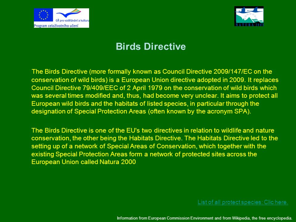Birds Directive The Birds Directive (more formally known as Council Directive 2009/147/EC on the conservation of wild birds) is a European Union direc