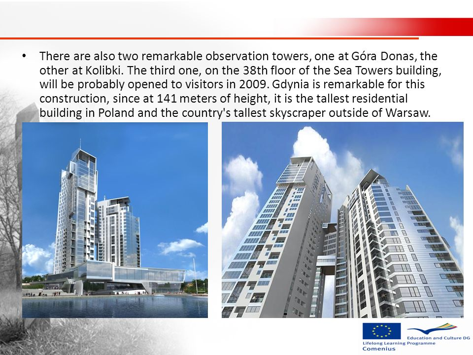 There are also two remarkable observation towers, one at Góra Donas, the other at Kolibki. The third one, on the 38th floor of the Sea Towers building