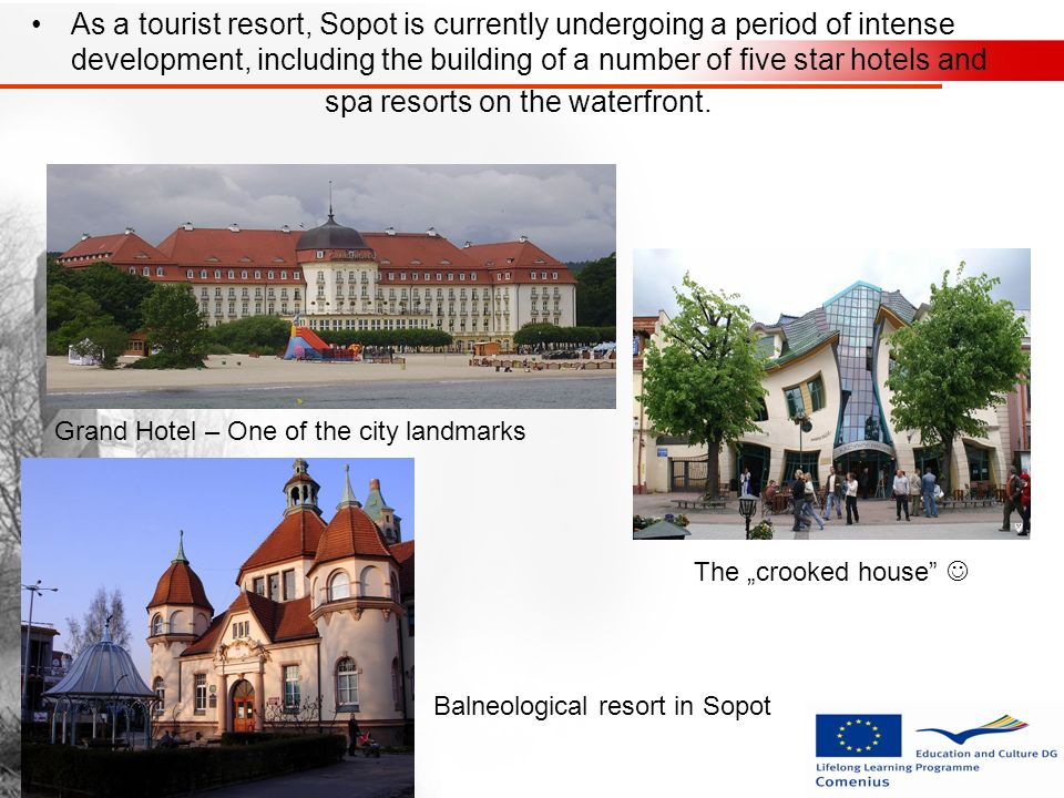 As a tourist resort, Sopot is currently undergoing a period of intense development, including the building of a number of five star hotels and spa res