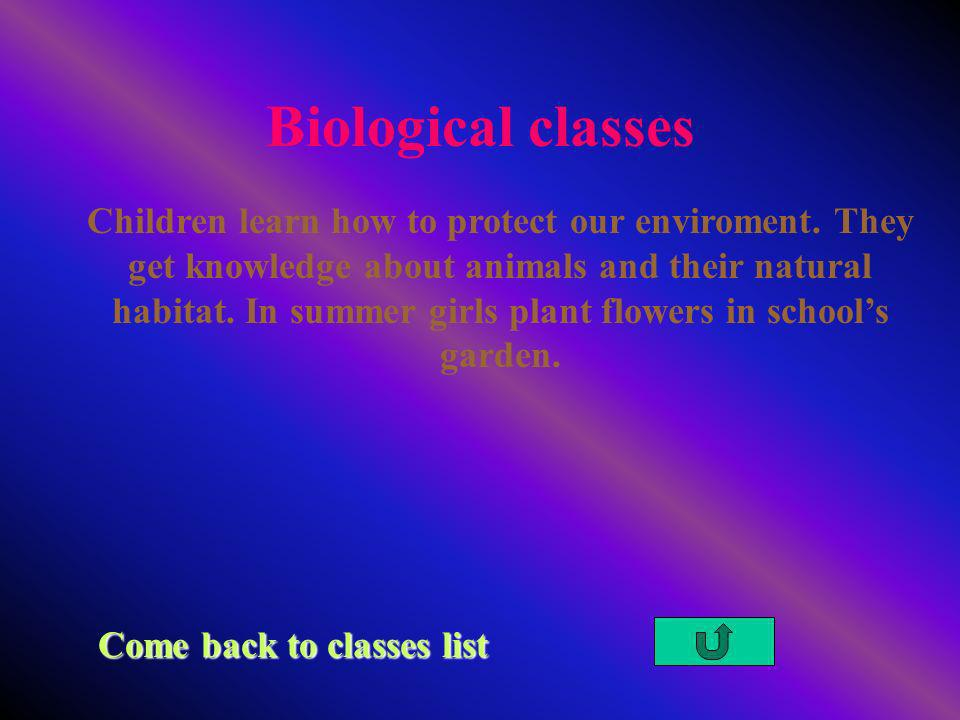 Biological classes Come back to classes list Children learn how to protect our enviroment.