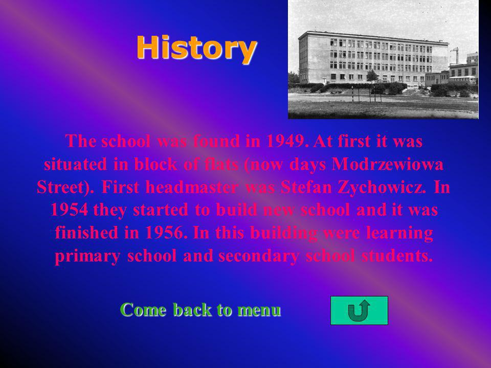 History The school was found in 1949. At first it was situated in block of flats (now days Modrzewiowa Street). First headmaster was Stefan Zychowicz.