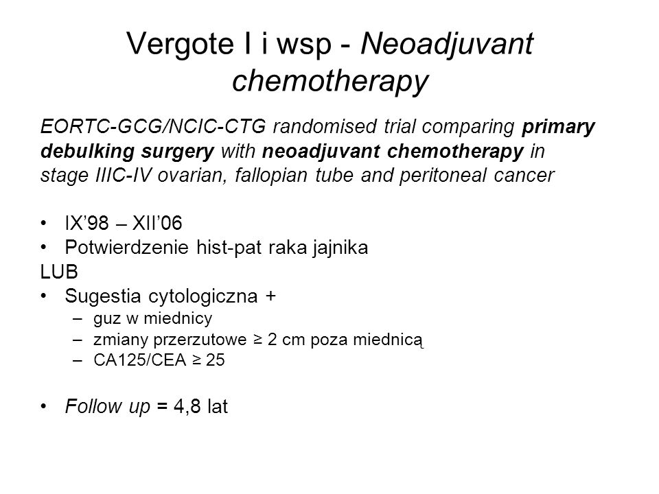 Vergote I i wsp - Neoadjuvant chemotherapy EORTC-GCG/NCIC-CTG randomised trial comparing primary debulking surgery with neoadjuvant chemotherapy in st