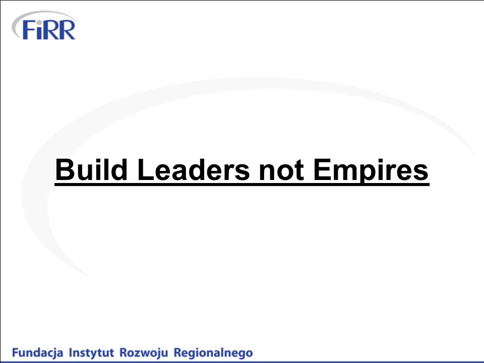 Build Leaders not Empires