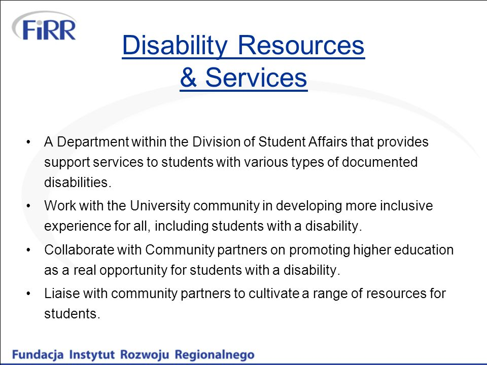 Disability Resources & Services A Department within the Division of Student Affairs that provides support services to students with various types of documented disabilities.