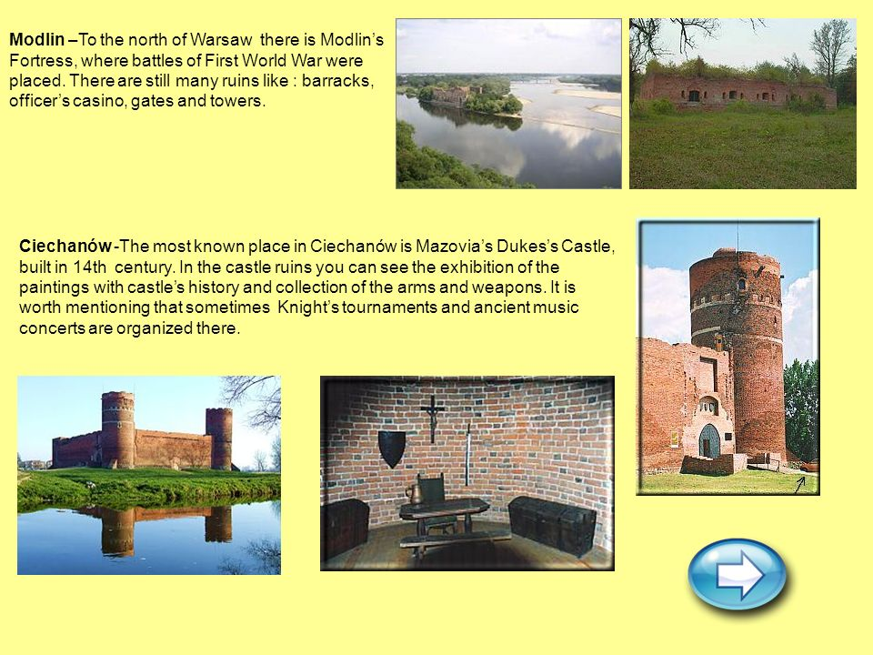 Modlin –To the north of Warsaw there is Modlins Fortress, where battles of First World War were placed. There are still many ruins like : barracks, of