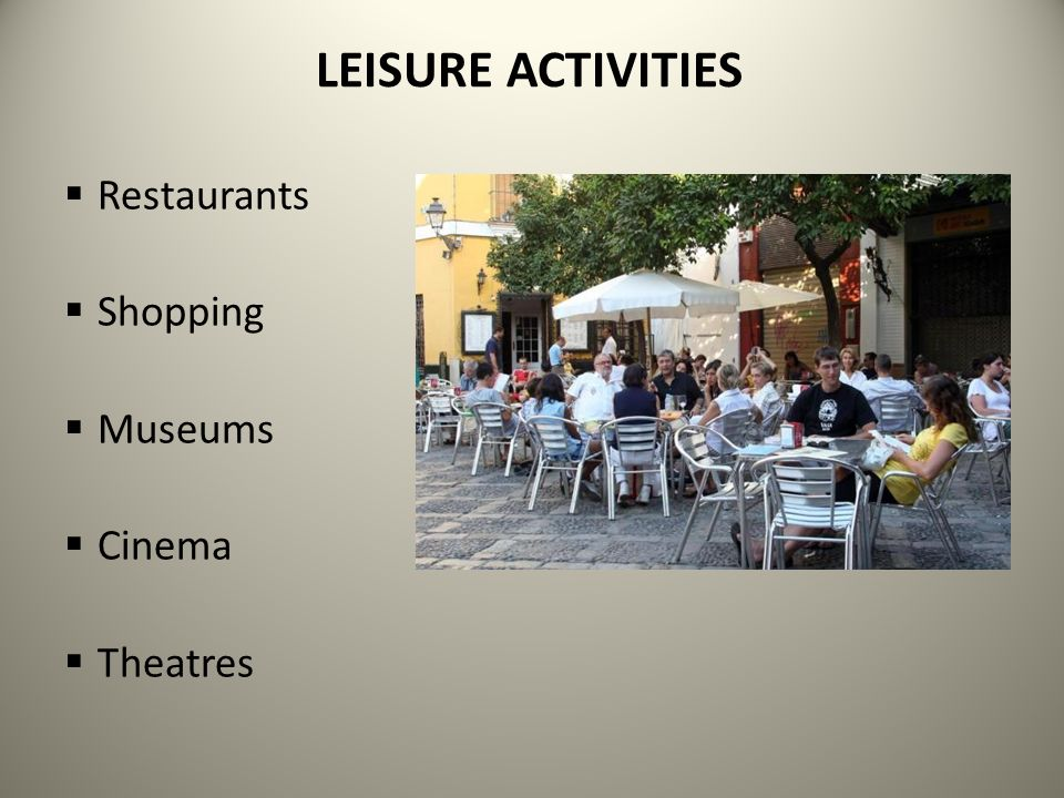 LEISURE ACTIVITIES Restaurants Shopping Museums Cinema Theatres