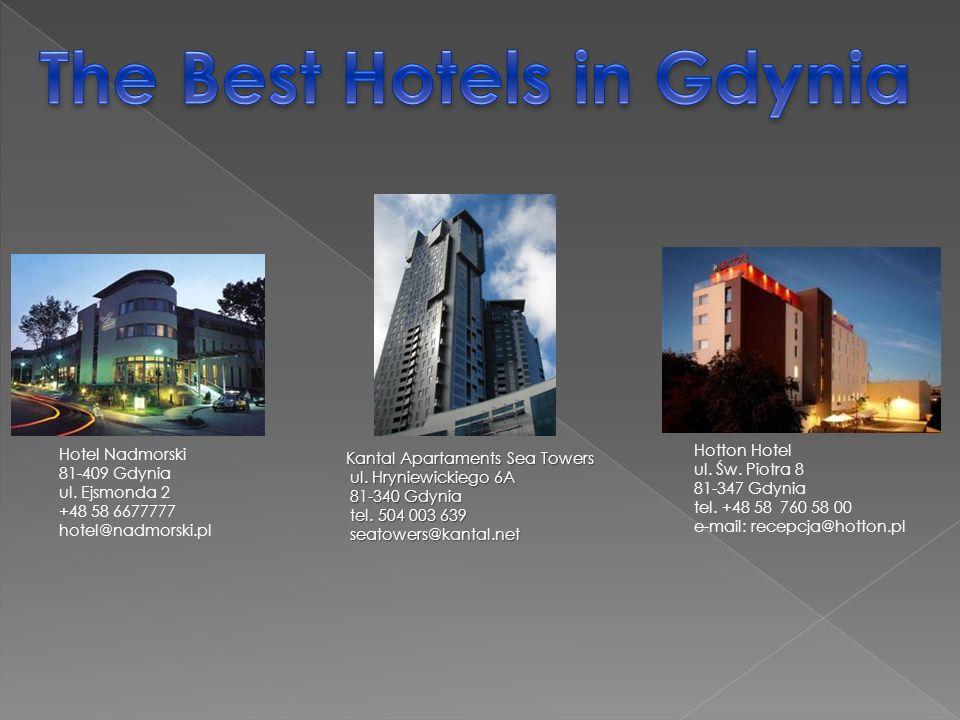 Hotel Nadmorski 81-409 Gdynia ul. Ejsmonda 2 +48 58 6677777 hotel@nadmorski.pl Hotton Hotel ul. Św. Piotra 8 81-347 Gdynia tel. +48 58 760 58 00 e-mai