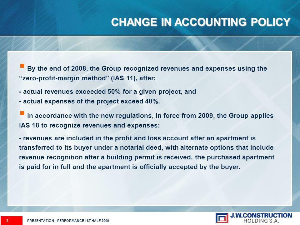 CHANGE IN ACCOUNTING POLICY 3 By the end of 2008, the Group recognized revenues and expenses using the zero-profit-margin method (IAS 11), after: - ac