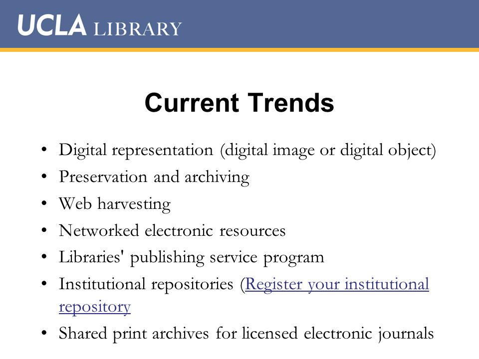 Current Trends Digital representation (digital image or digital object) Preservation and archiving Web harvesting Networked electronic resources Libra
