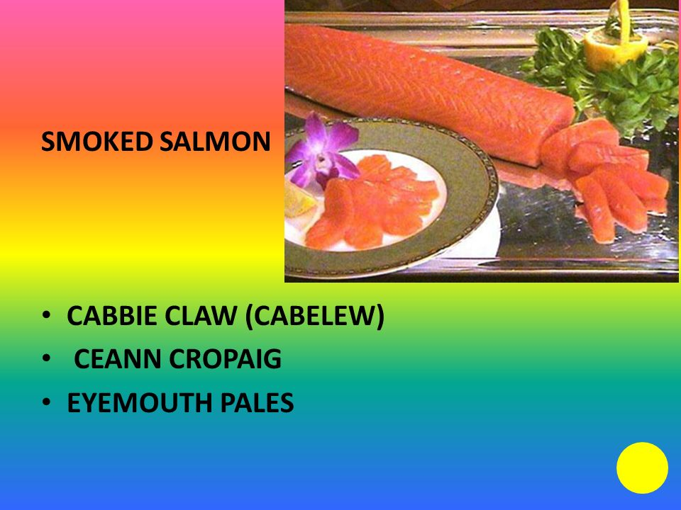 SMOKED SALMON CABBIE CLAW (CABELEW) CEANN CROPAIG EYEMOUTH PALES
