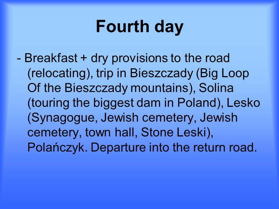 Fourth day - Breakfast + dry provisions to the road (relocating), trip in Bieszczady (Big Loop Of the Bieszczady mountains), Solina (touring the bigge