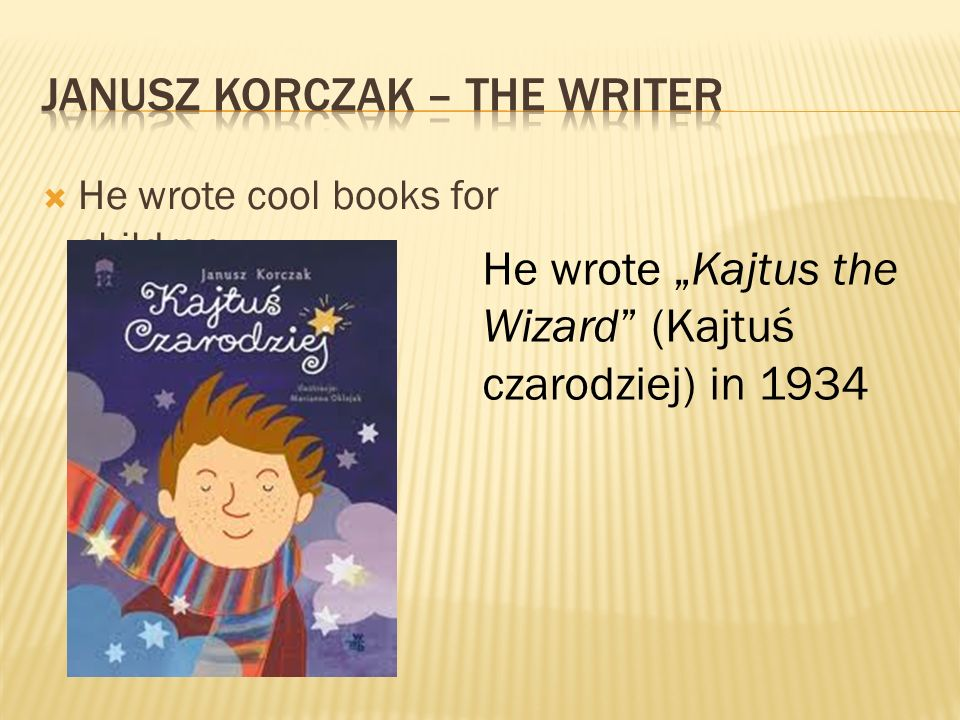 He wrote cool books for children. He wrote Kajtus the Wizard (Kajtuś czarodziej) in 1934