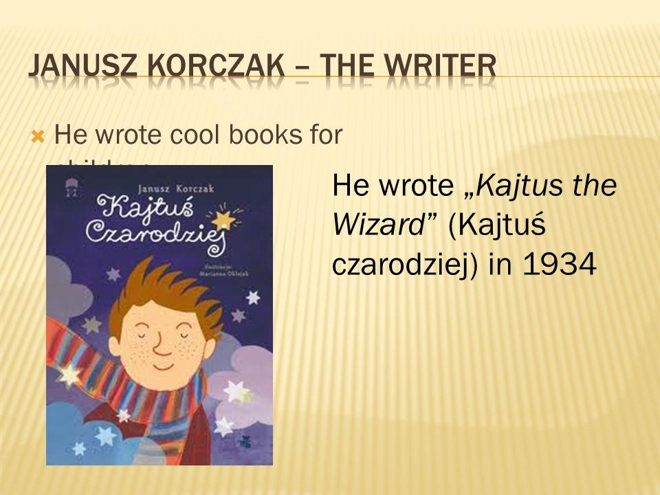 He wrote cool books for children. He wrote Kajtus the Wizard (Kajtuś czarodziej) in 1934
