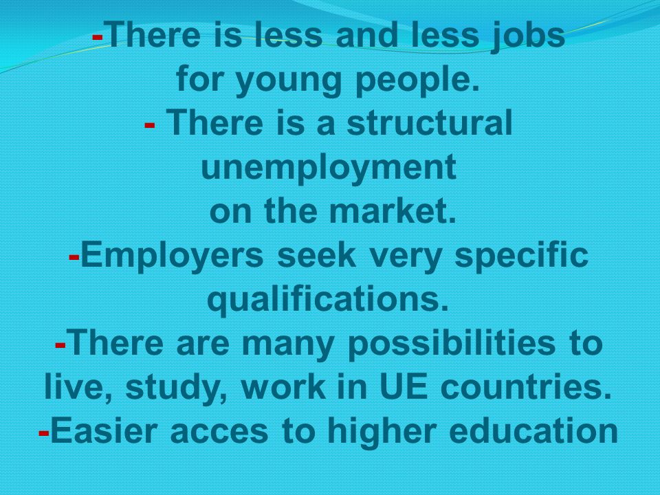 -There is less and less jobs for young people. - There is a structural unemployment on the market.