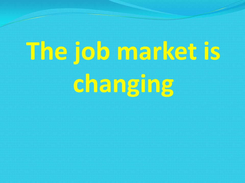The job market is changing