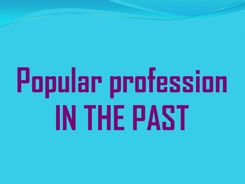 Popular profession IN THE PAST