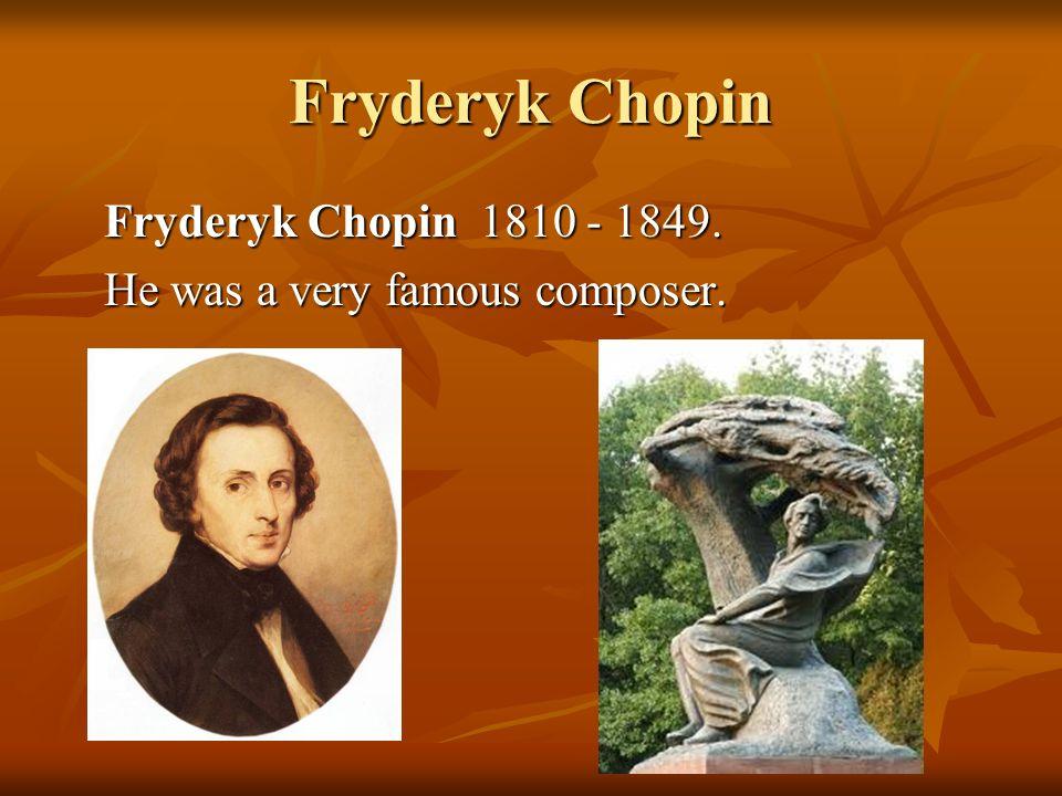 Fryderyk Chopin Fryderyk Chopin 1810 - 1849. He was a very famous composer.