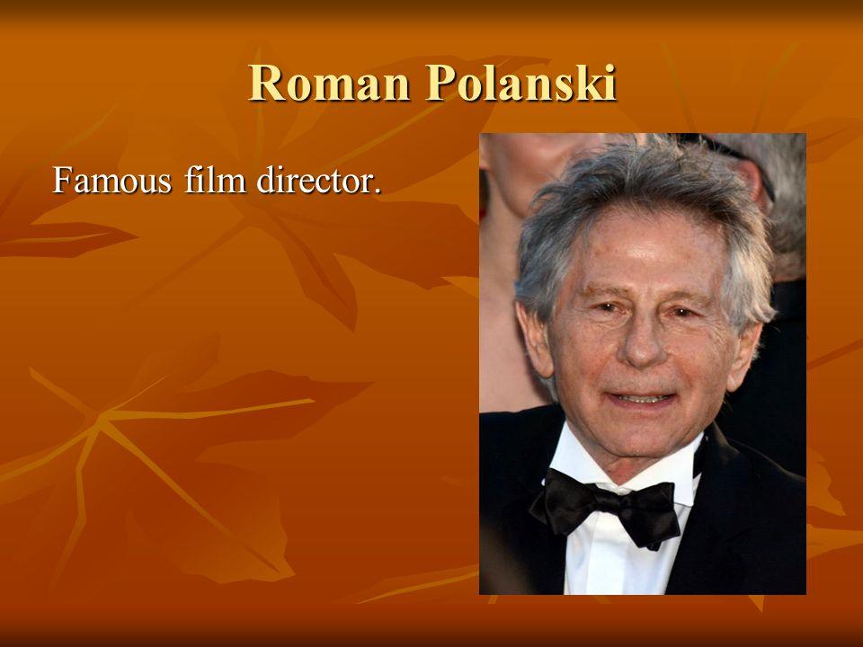 Roman Polanski Famous film director.