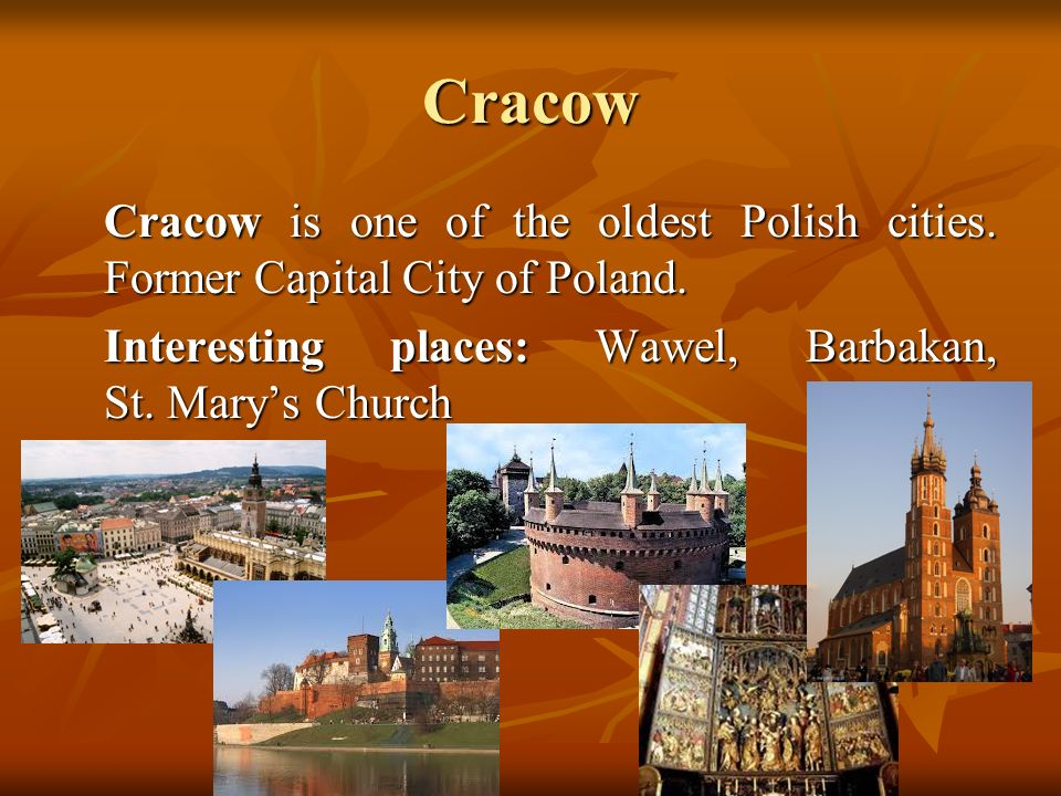 Cracow Cracow is one of the oldest Polish cities. Former Capital City of Poland.